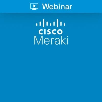 Cisco Meraki Webinar