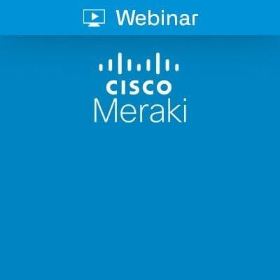 Cisco Meraki Webinar